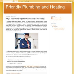 Friendly Plumbing and Heating: Why a water heater repair or maintenance is necessary?