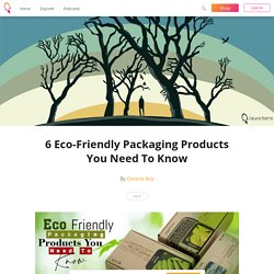 6 Eco-Friendly Packaging Products You Need To Know - Cristine Roy