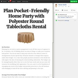 Plan Pocket-Friendly Home Party with Polyester Round Tablecloths Rental