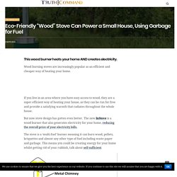 """Eco-Friendly """"Wood"""" Stove Can Power a Small House, Using Garbage for Fuel"""