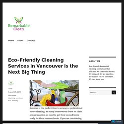 Eco-Friendly Cleaning Services in Vancouver is the Next Big Thing – Remarkable Clean