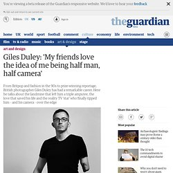 Giles Duley: 'My friends love the idea of me being half man, half camera'