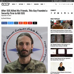 After ISIS Killed His Friends, This Guy Founded a Security Firm to Kill ISIS
