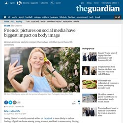 Friends' pictures on social media have biggest impact on body image