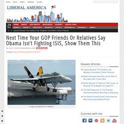 Next Time Your GOP Friends Or Relatives Say Obama Isn't Fighting ISIS, Show Them This