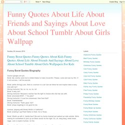 Funny Quotes About Life About Friends and Sayings About Love About School Tumblr About Girls Wallpap: Funny Borat Quotes Funny Quotes About Kids Funny Quotes About Life About Friends And Sayings About Love About School Tumblr About Girls Wallpapers For Ki