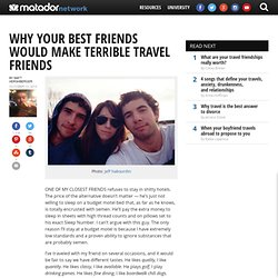 Why your best friends would make terrible travel friends