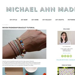 michael ann made.: woven friendship bracelet tutorial