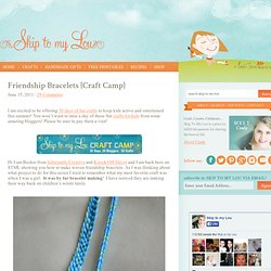 Friendship Bracelets {Craft Camp} | Skip To My Lou