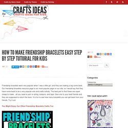 How to Make Friendship Bracelets Easy Step by Step Tutorial for Kids