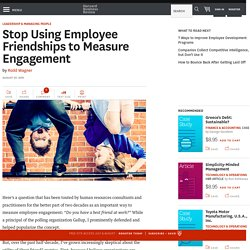 Stop Using Employee Friendships to Measure Engagement