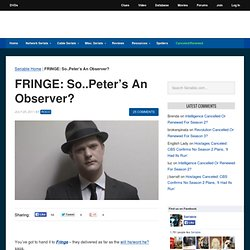 Fringe Season 4: Is Peter Bishop An Observer?