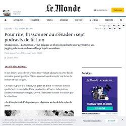 Pour rire, frissonner ou s'évader: sept podcasts de fiction