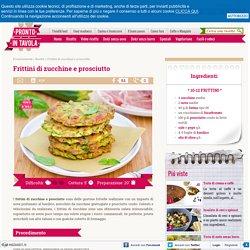 Frittini di zucchine e prosciutto - Ricetta di Pronto in Tavola