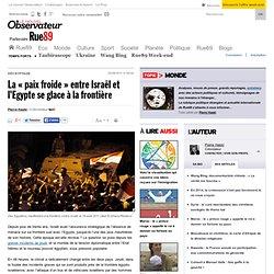 """La """"paix froide"""" entre Israël et l'Egypte se glace à la frontière"""
