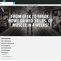 From Geek To Freak: How I Gained 34 Lbs. Of Muscle In 4 Weeks!