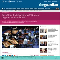 From Steve Reich to rock: why 1976 was a big year for minimal music