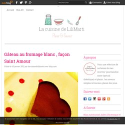 Gâteau au fromage blanc , façon Saint Amour - La cuisine de LiliMarti