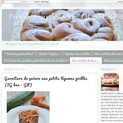 Fromage ou Dessert ? ... DESSERT !!!: Garniture de quinoa aux petits légumes grillés (IG bas - GP)