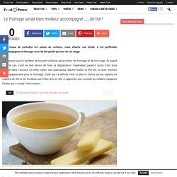 Le fromage serait bien meilleur accompagné ... de thé ! - Food Powa