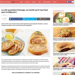 Le roll up jambon fromage, LA recette qu'il vous faut pour le déjeuner !