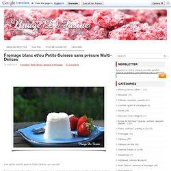 Fromage blanc et/ou Petits-Suisses sans présure Multi-Délices