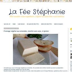 La Fée Stéphanie: Fromage végétal aux amandes, recette sans soja, ni gluten