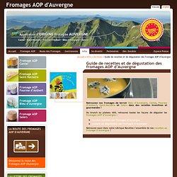 Actu des fromages d'Auvergne: Guide de recettes et de dégustation des fromages AOP d'Auvergne