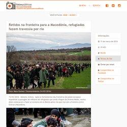Retidos na fronteira para a Macedônia, refugiados fazem travessia por rio - Fotos Públicas