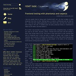 Frontend testing with phantomjs and casperjs ~ Robert Basic ~ the magic of coding...