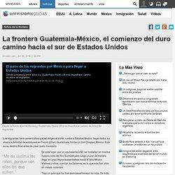 La frontera Guatemala-México, el comienzo del duro camino hacia el sur de Estados Unidos