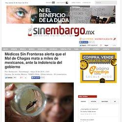 Médicos Sin Fronteras alerta que el Mal de Chagas mata a miles de mexicanos, ante la indolencia del gobierno
