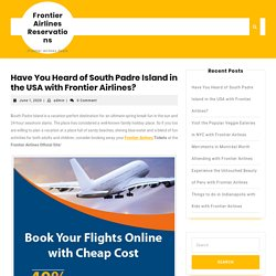 Have You Heard of South Padre Island in the USA with Frontier Airlines? – Frontier Airlines Reservations