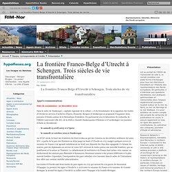 La frontière Franco-Belge d'Utrecht à Schengen. Trois siècles de vie transfrontalière