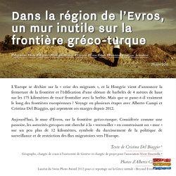 Dans la région de l'Evros, un mur inutile sur la frontière gréco-turque - Alberto Campi et Cristina Del Biaggio - Visionscarto