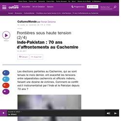 Frontières sous haute tension (2/4) : Inde-Pakistan : 70 ans d'affrontements au Cachemire
