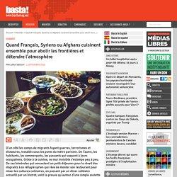 Quand Français, Syriens ou Afghans cuisinent ensemble pour abolir les frontières et détendre l'atmosphère