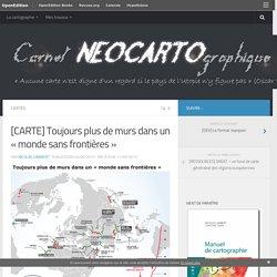 [CARTE] Toujours plus de murs dans un «monde sans frontières» – Carnet (neo)cartographique
