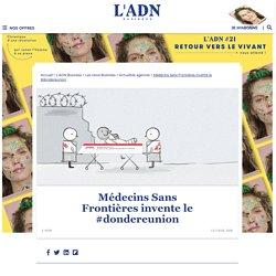 Médecins Sans Frontières invente le #dondereunion - L'ADN