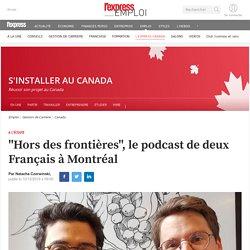 """""""Hors des frontières"""", le podcast de deux Français à Montréal"""