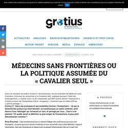 """Médecins sans Frontières ou la politique assumée du """"cavalier seul"""" - Grotius International"""