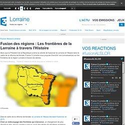 Fusion des régions : Les frontières de la Lorraine à travers l'Histoire