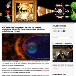 Aux frontières du système solaire, les sondes Voyagers s'enfoncent dans une mousse de bulles magnétiques. (vidéo)