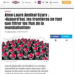 Anne-Laure Amilhat-Szary: «Aujourd'hui, les frontières nefont que filtrer les flux de la mondialisation»