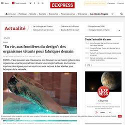 """""""En vie, aux frontières du design"""": des organismes vivants pour fabriquer demain"""