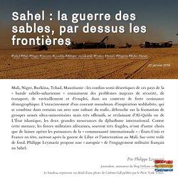 """""""Sahel : la guerre des sables, par dessus les frontières"""" + carte synthèse 2016"""