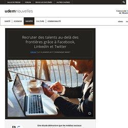Recruter des talents au-delà des frontières grâce à Facebook, LinkedIn et Twitter