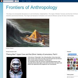 """Frontiers of Anthropology: """"Peking Man"""" Upper Cave and the Ethnic Variety of Lemurians, Part II"""