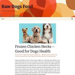 Frozen Chicken Necks – Good for Dogs Health