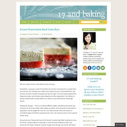 Frozen Watermelon Basil-Lime Bars. August 4, 2010 at 10:06 pm We don ...